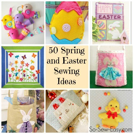 50 Spring and Easter Sewing Ideas, from cute bunnies to eggs and chicks.