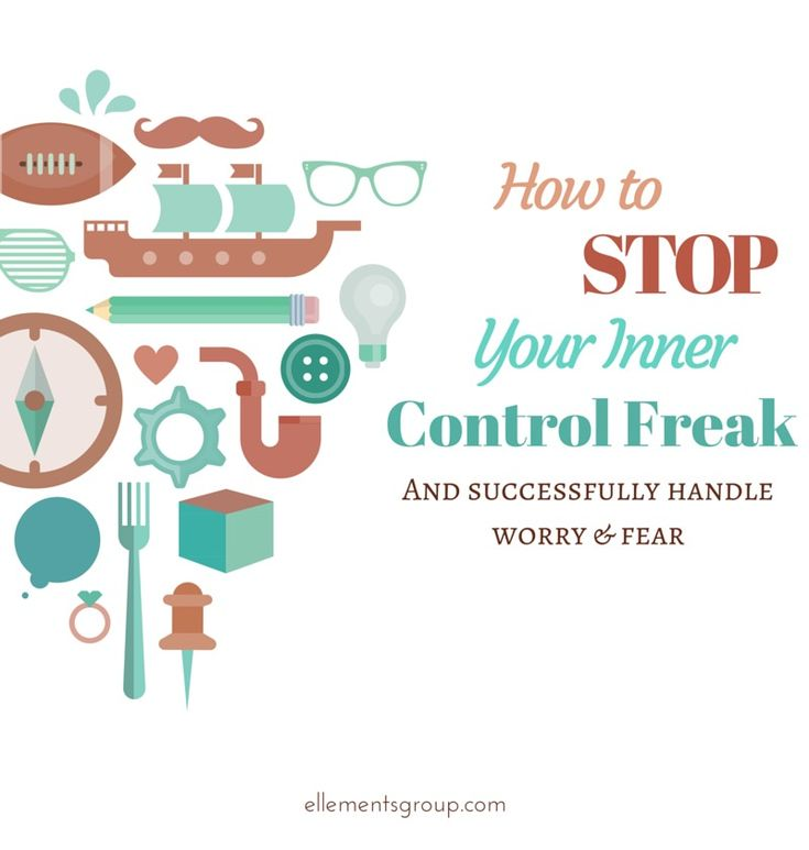 How to Stop Your Inner Control Freak and Successfully Deal with Worry & Fear by Lisa Elle, owner of Ellementsgroup.com