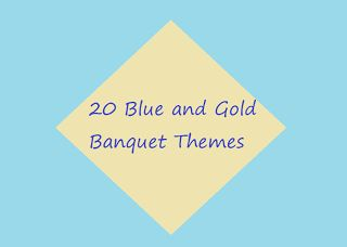 Cub Scouts - 20 Blue and Gold Banquet Themes. Ideas for boys party.
