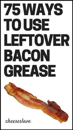 75 Ways to Use Leftover Bacon Grease (I Can't Wait to Try # 34)