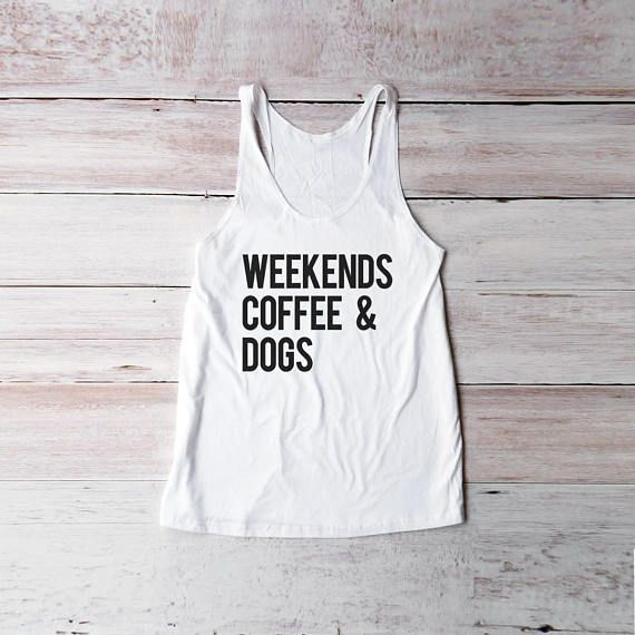 Weekends coffee dogs shirt funny graphic top saying shirt streetstyle  regular fit T-Shirt womens girls teens unisex grunge tumblr style instagram blogger punk hipster gifts ideas handmade casual fashion dope cute graphic funny tops fall winter Christmas Thanksgiving #womensfashiongrunge