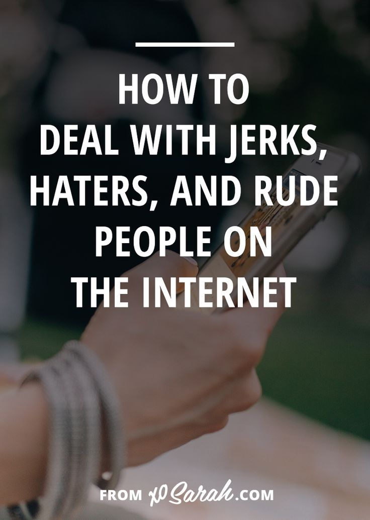 How To Deal With Jerks, Haters, And Rude People On The Internet