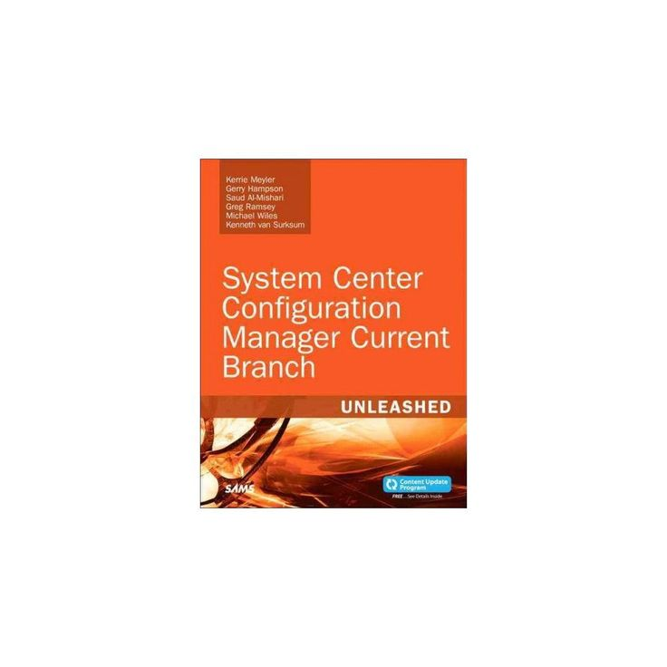 System Center Configuration Manager Current Branch Unleashed : Includes Content Update Program