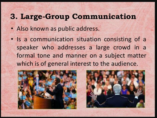 Large and small groups require different forms of communication skills.
