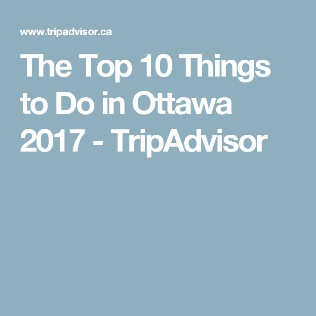 The Top 10 Things to Do in Ottawa 2017 - TripAdvisor