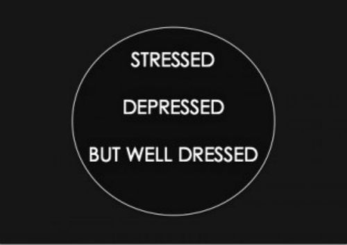 Fashion quote: Stresses, depressed, but well dressed.