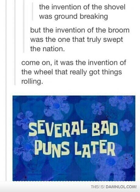 Bad puns!                                                                                                                                                                                 More