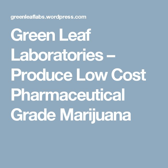 Green Leaf Laboratories – Produce Low Cost Pharmaceutical Grade Marijuana