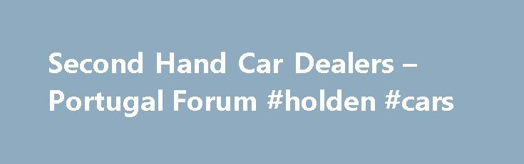 Second Hand Car Dealers – Portugal Forum #holden #cars http://car.nef2.com/second-hand-car-dealers-portugal-forum-holden-cars/  #second hand car sales # Get Our Free Expat Guide Subscribe to the Expat Focus[...]