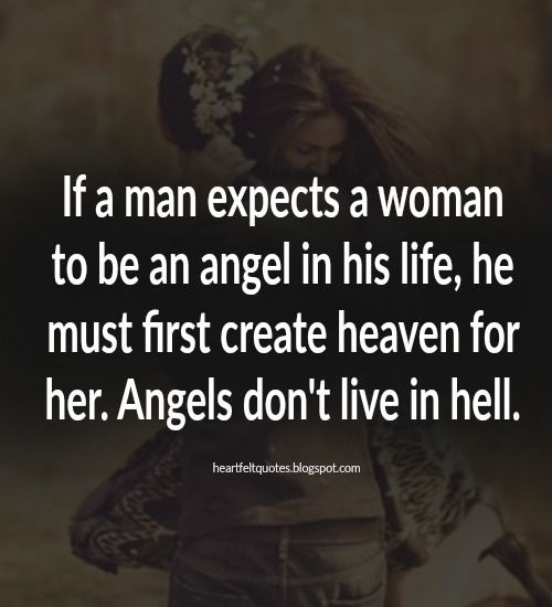 Quotes About Love Relationships: If A Man Expects A Woman To Be An Angel In His Life, He