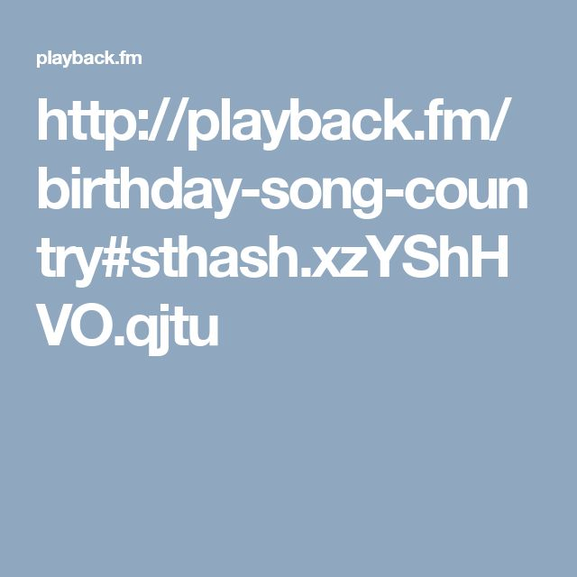 http://playback.fm/birthday-song-country#sthash.xzYShHVO.qjtu