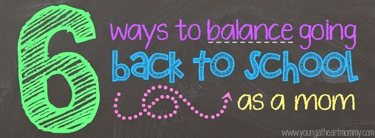 Young At Heart Mommy: How To Balance Going Back To School As A Mom