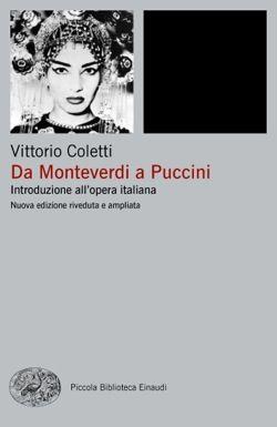 Vittorio Coletti, Da Monteverdi a Puccini, Piccola Biblioteca Einaudi Ns - DISPONIBILE ANCHE IN EBOOK