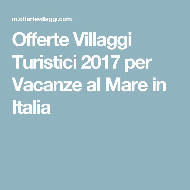 Offerte Villaggi Turistici 2017 per Vacanze al Mare in Italia