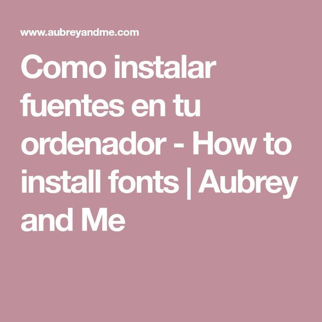 Como instalar fuentes en tu ordenador - How to install fonts | Aubrey and Me