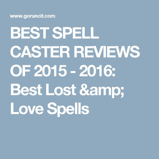 BEST SPELL CASTER REVIEWS OF 2015 - 2016: Best Lost & Love Spells