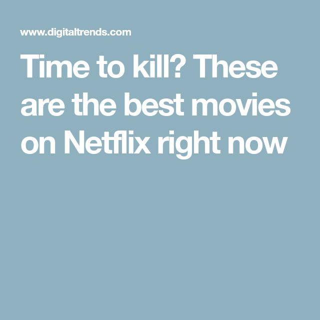 Time to kill? These are the best movies on Netflix right now