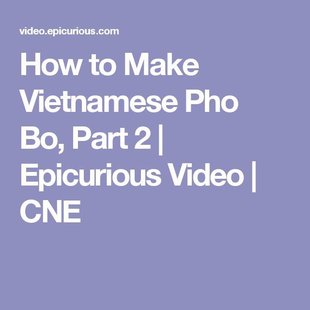 How to Make Vietnamese Pho Bo, Part 2 | Epicurious Video | CNE