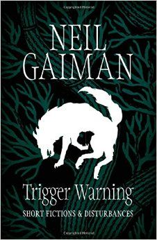Neil Gaiman's Trigger Warning.  A collection of short stories.