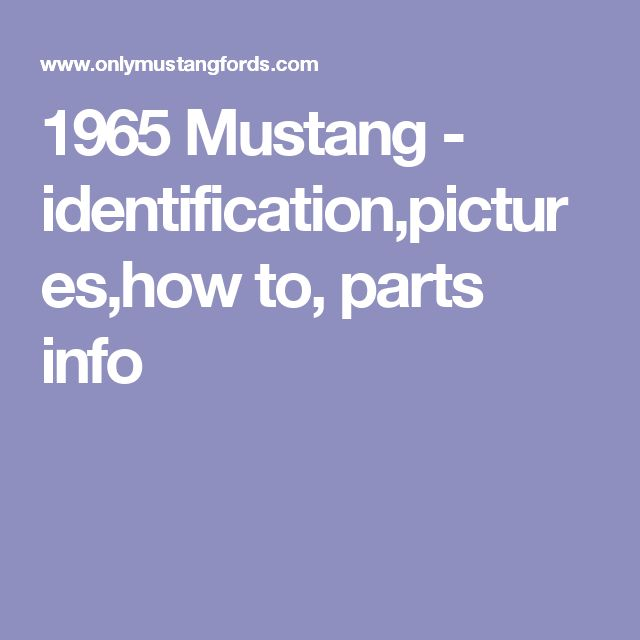 1965 Mustang - identification,pictures,how to, parts info