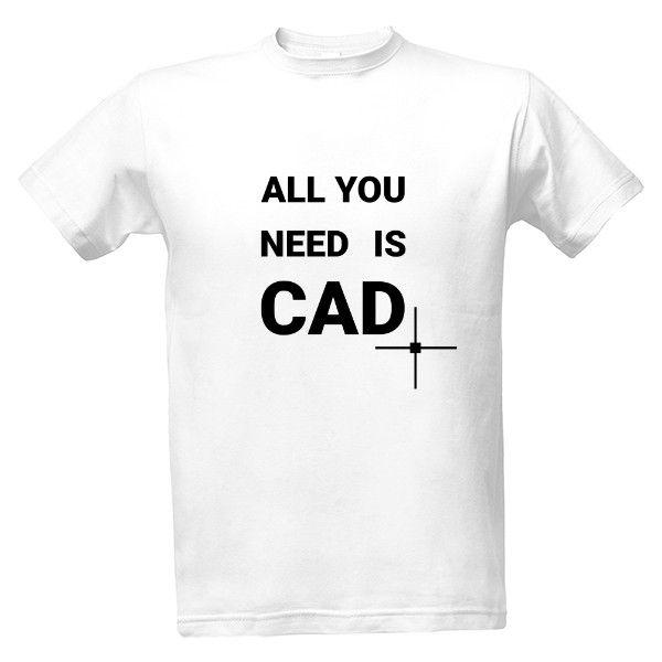 Tričko s potiskem ALL YOU NEED IS CAD (světlé tričko)