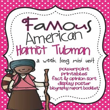 This is a weeklong unit on Famous American Harriet Tubman! Unit covers Harriet Tubman's slavery, escape, work with the Underground Railroad, as well as Harriet Tubman's courage during the Underground Railroad and Civil War. Students will compare and contrast their life to Harriet Tubman's, cut & paste Harriet Tubman timeline activity, describe Harriet Tubman using character traits, write a mini biography report on Harriet Tubman, and more!
