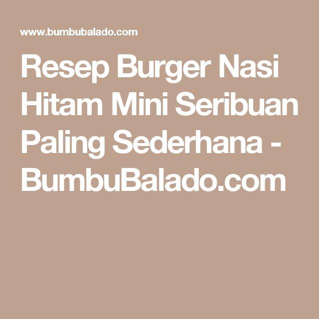 Resep Burger Nasi Hitam Mini Seribuan Paling Sederhana - BumbuBalado.com
