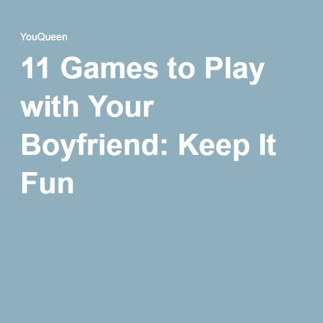 11 Games To Play With Your Boyfriend Keep It Fun Date