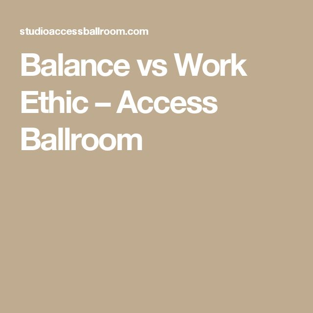 Balance vs Work Ethic – Access Ballroom