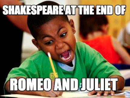 Meme Creator - Shakespeare at the end of romeo and juliet Meme Generator at MemeCreator.org!