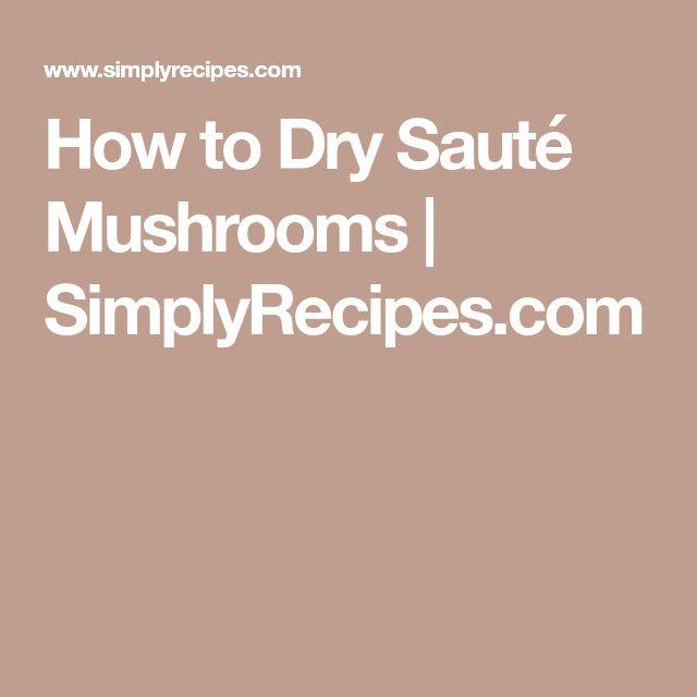 How to Dry Sauté Mushrooms   SimplyRecipes.com