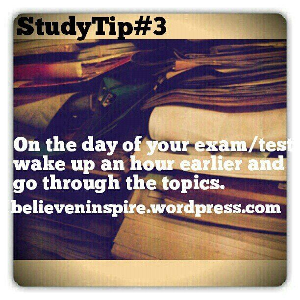 Studying Tip 3: On the day of your exam/test wake up an hour earlier and go through the topics.