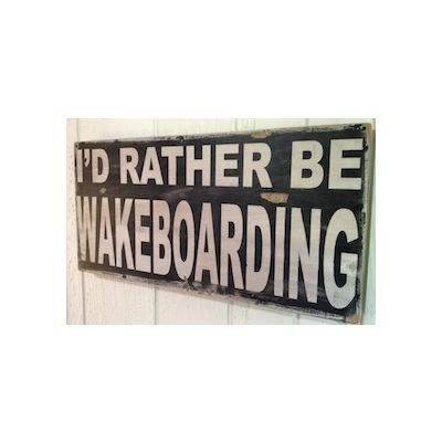I'd Rather Be Wake Boarding Sign--Lake House Decor