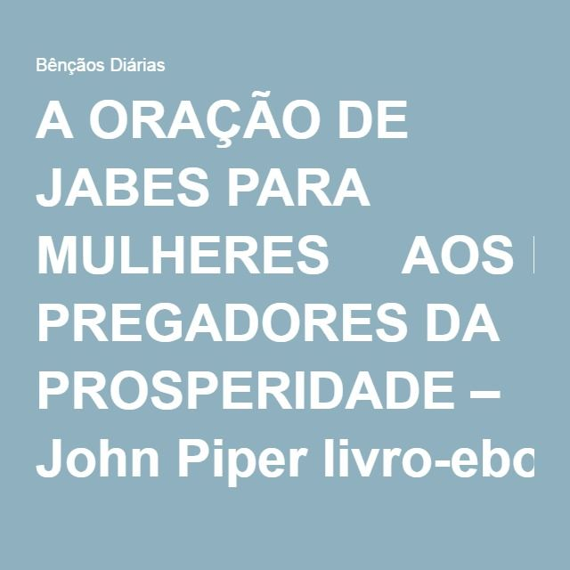 A ORAÇÃO DE JABES PARA MULHERES    AOS PREGADORES DA PROSPERIDADE – John Piperlivro-ebook-aos-pregadores-da-prosperidade1    A PAIXÃO DE CRISTO –livro-ebook-a-paixao-de-cristo– Thomas Adams    A PREDESTINAÇÃO DOS SANTOS –livro-ebook-a-predestinacao-dos-santos– Agostinho de Hipona      A SÉRIA ALEGRIA DA ORAÇÃO – Richard T. Zuelchlivro-ebook-a-seria-alegria-da-oracao    A TEOLOGIA DO APÓSTOLO PAULOA Teologia do Apóstolo Paulo – Herman Ridderbos    A TV E A NOSSA FAMÍLIA – REV. J…