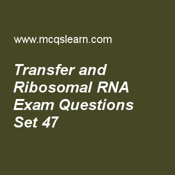 Practice test on transfer and ribosomal rna, MCAT quiz 47 online. Practice transfer and ribosomal rna test with answers. Practice online quiz to test knowledge on, transfer and ribosomal rna, gene amplification and duplication, mcat: kinetics, introduction to carbohydrates, regulation of metabolic pathways worksheets. Free transfer and ribosomal rna test has multiple choice questions as one end of trna matches genetic code in three nucleotide sequence called, answers key with choices as..