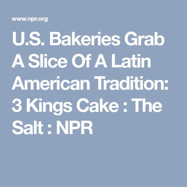 U.S. Bakeries Grab A Slice Of A Latin American Tradition: 3 Kings Cake : The Salt : NPR