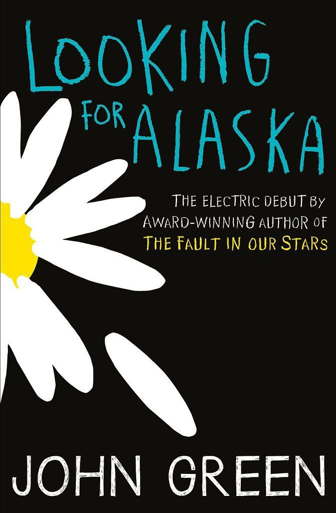 Looking For Alaska by John Green: a book set in a different country; a popular author's first book; a book from an author you love that you haven't read yet; a book you can finish in a day; a book with a love triangle; a book set in high school;  a book that made you cry