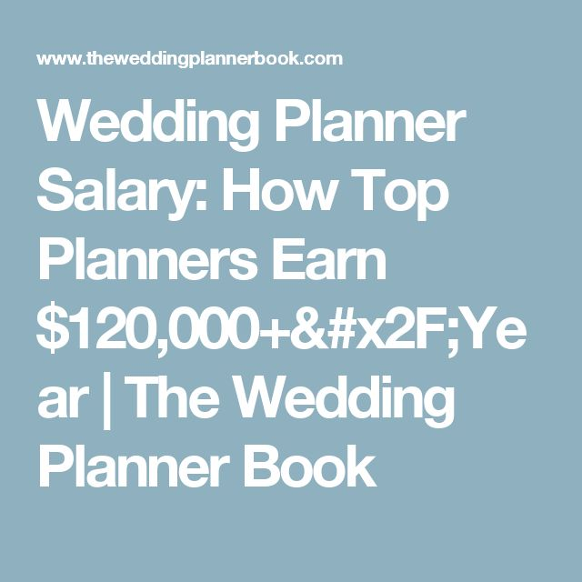 Wedding Planner Salary: How Top Planners Earn $120,000+/Year   |   The Wedding Planner Book