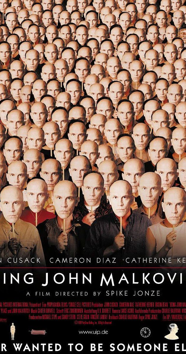 Directed by Spike Jonze.  With John Cusack, Cameron Diaz, Catherine Keener, John Malkovich. A puppeteer discovers a portal that leads literally into the head of movie star John Malkovich.