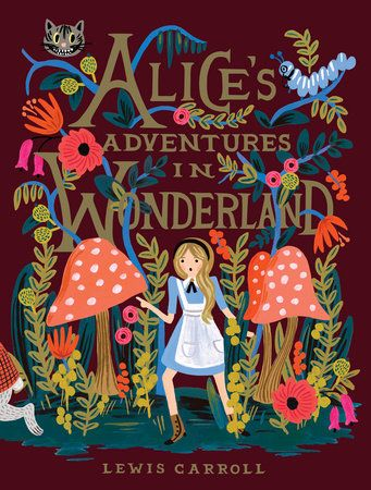 ALICE'S ADVENTURES IN WONDERLAND by Lewis Carroll -- Commemorating the 150th anniversary of Alice's Adventures in Wonderland with a deluxe hardcover edition, completely reillustrated by Anna Bond of Rifle Paper Co.