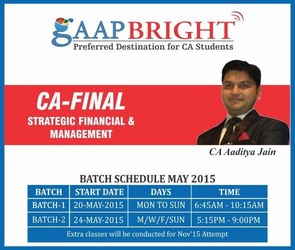 CA FINAL - SFM by CA AADITYA JAIN  from GAAP BRIGHT - New Batch starting on 20 May 2015 & 24 May 2015