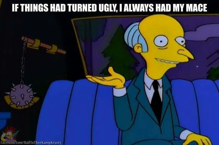 The Simpsons Mr Burns carries mace.