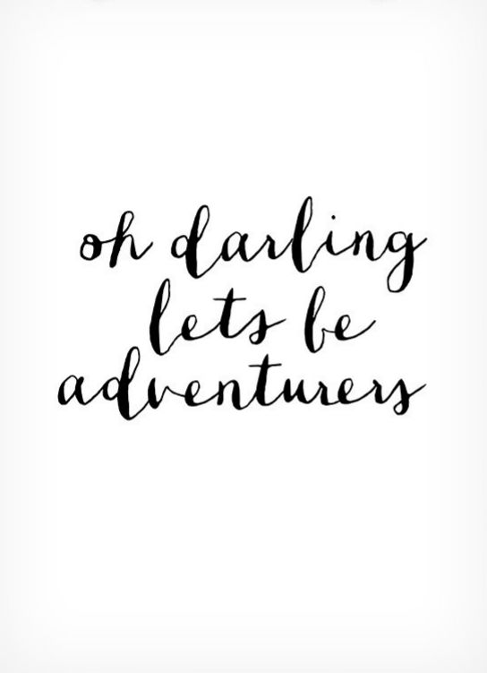 Oh darling, let's be adventurers. <3