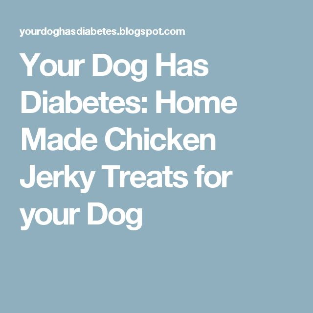 118 best diabetic dog images on pinterest diabetic dog food dog your dog has diabetes home made chicken jerky treats for your dog dog food recipesdiabetic forumfinder Image collections