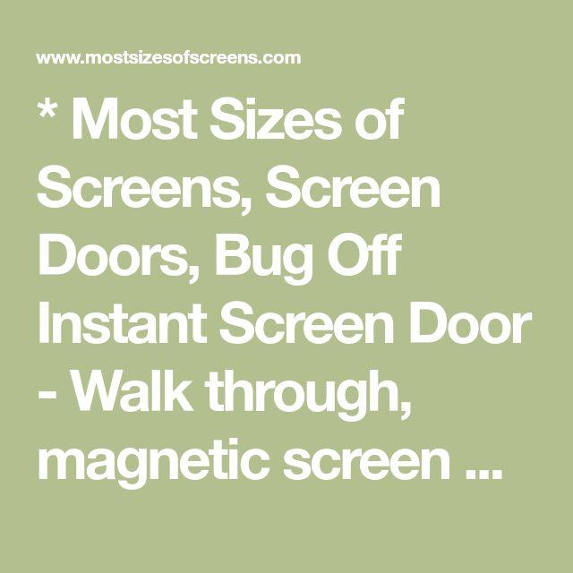 * Most Sizes of Screens, Screen Doors, Bug Off Instant Screen Door - Walk through, magnetic screen door *
