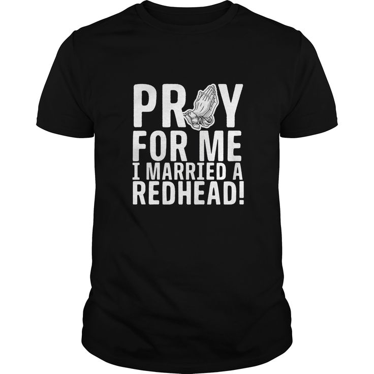 Pray For Me I Married A #Redhead T-Shirt, Order HERE ==> https://www.sunfrog.com/Holidays/114075023-433602579.html?47759, Please tag & share with your friends who would love it , #redheads #superbowl #birthdaygifts