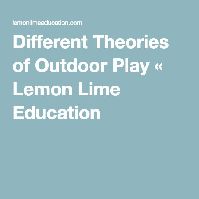 outdoor play theorists Risky play, well-being and outdoor education in early childhood.