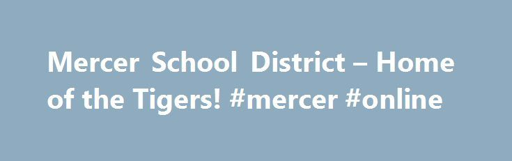 """Mercer School District – Home of the Tigers! #mercer #online http://minnesota.remmont.com/mercer-school-district-home-of-the-tigers-mercer-online/  # (Scoring ratings: 83-100: Significantly Exceeds Expectations; 73-82.9: Exceeds Expectations; 63-72.9: Meets Expectations; 53-62.9: Meets Few Expectations; 0-52.9: Fails to Meet Expectations) The DPI, in issuing the District Report Cards, states, """"These Accountability Report Cards help parents and educators understand how their school is doing…"""