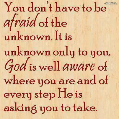 You don't have to be afraid...God is always with us.