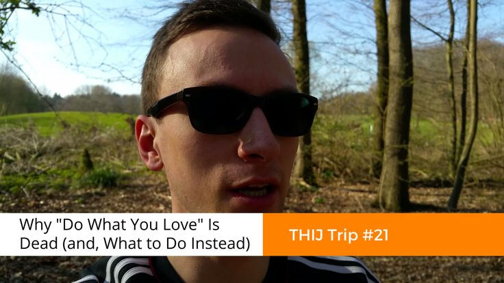 """Why """"Do What You Love"""" Is Dead (and, what to do instead) 